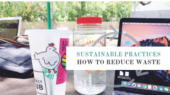 Sustainable Practices: How to Reduce Waste