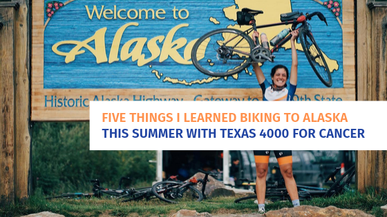 Five Things I Learned Biking to Alaska this Summer with Texas 4000 for Cancer