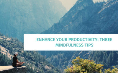 Enhance Your Productivity: Three Mindfulness Tips