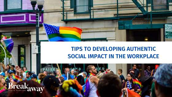 Tips to Developing Authentic Social Impact in the Workplace