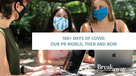 180+ Days of COVID: Our PR World, Then And Now